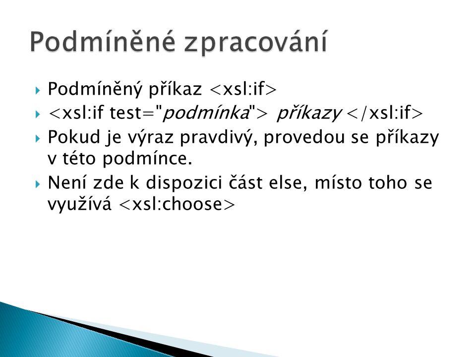Podmíněné zpracování Podmíněný příkaz <xsl:if>