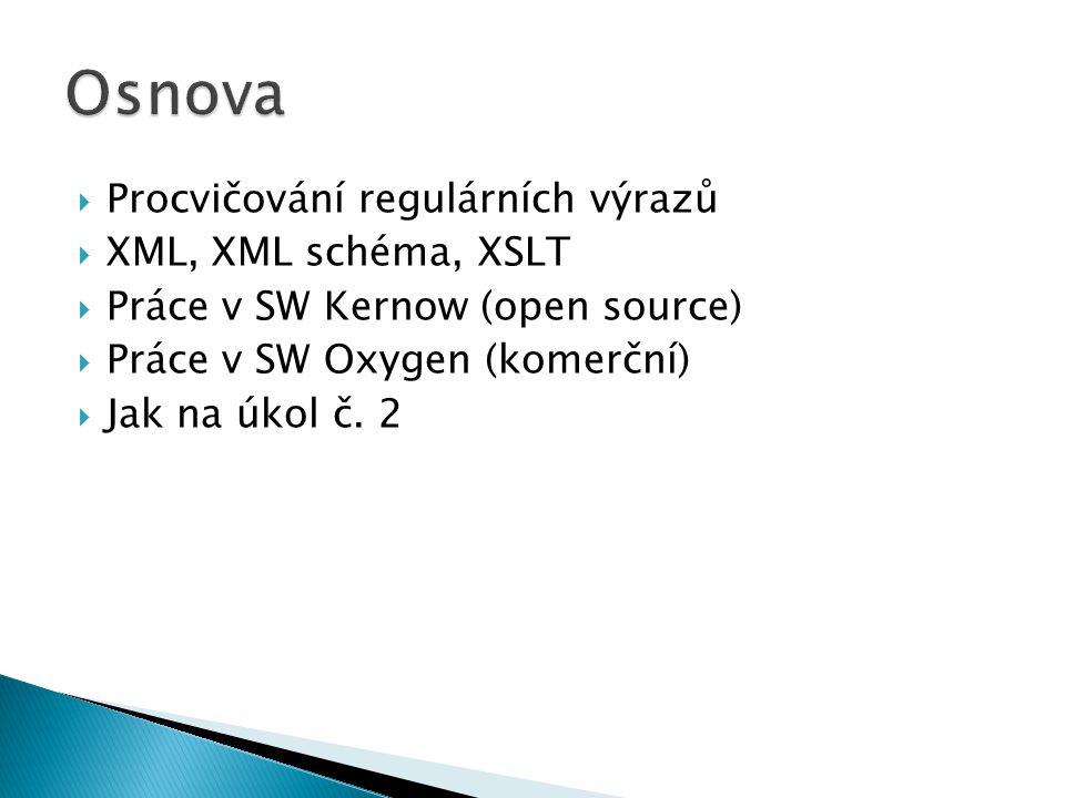 Osnova Procvičování regulárních výrazů XML, XML schéma, XSLT
