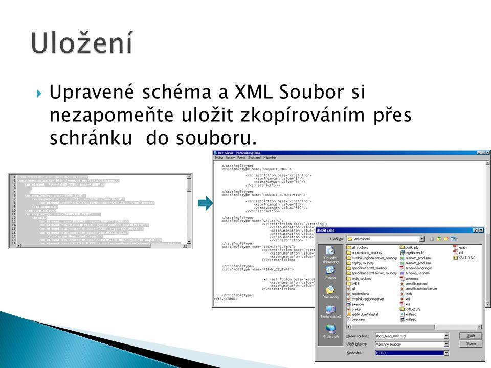 Uložení Upravené schéma a XML Soubor si nezapomeňte uložit zkopírováním přes schránku do souboru.