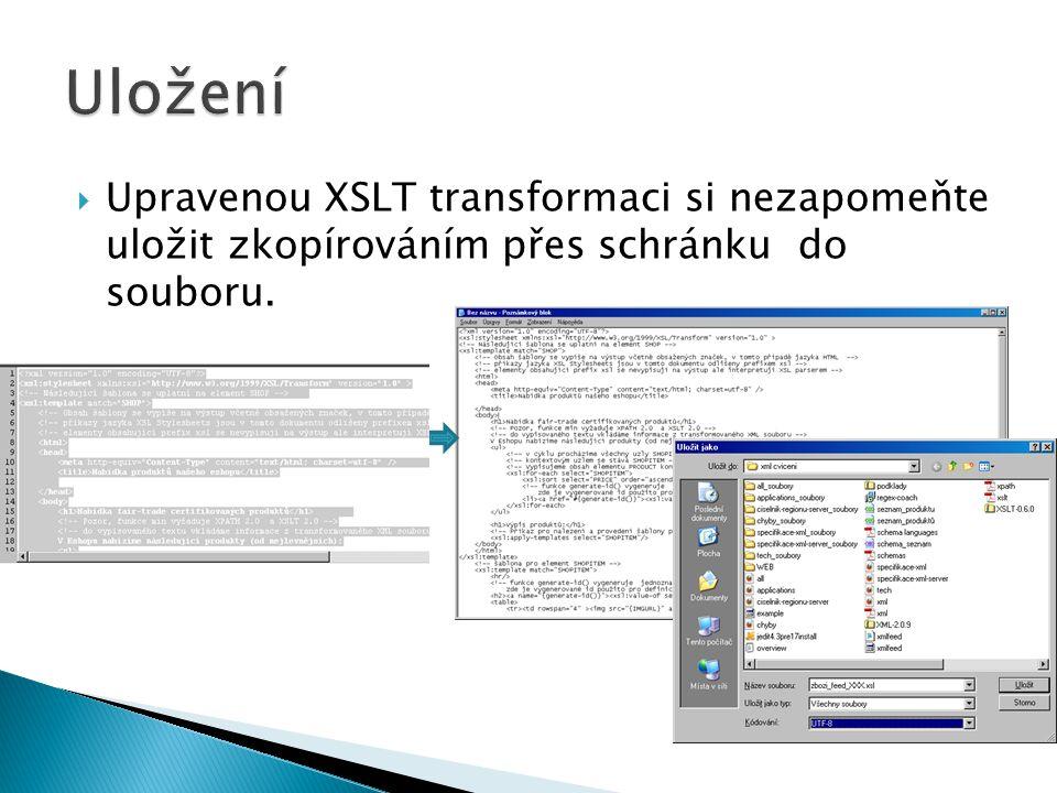 Uložení Upravenou XSLT transformaci si nezapomeňte uložit zkopírováním přes schránku do souboru.