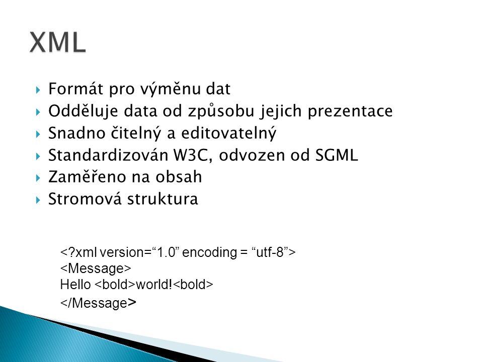 XML Formát pro výměnu dat Odděluje data od způsobu jejich prezentace