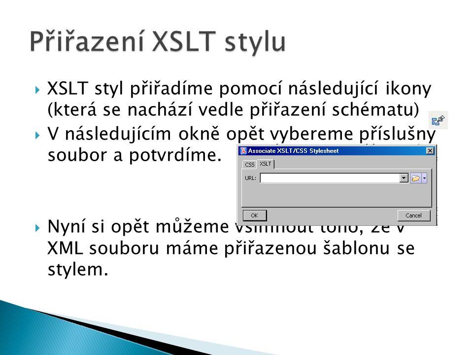 Přiřazení XSLT stylu XSLT styl přiřadíme pomocí následující ikony (která se nachází vedle přiřazení schématu)