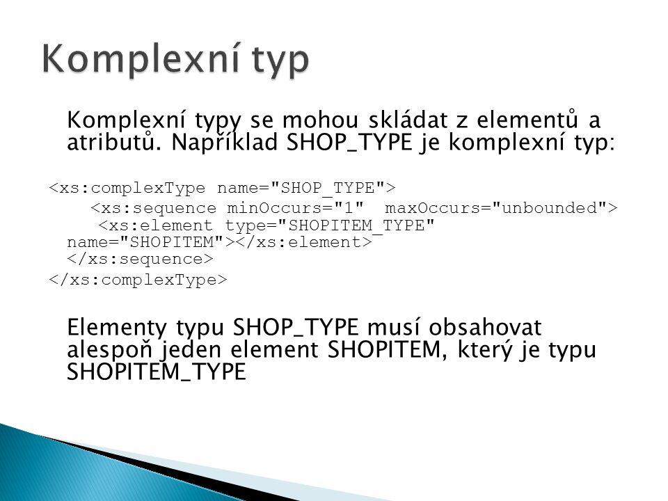 Komplexní typ Komplexní typy se mohou skládat z elementů a atributů. Například SHOP_TYPE je komplexní typ: