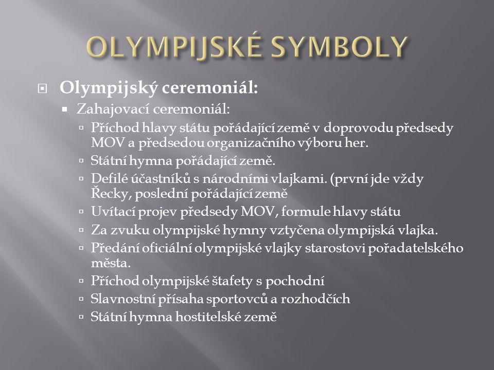 OLYMPIJSKÉ SYMBOLY Olympijský ceremoniál: Zahajovací ceremoniál: