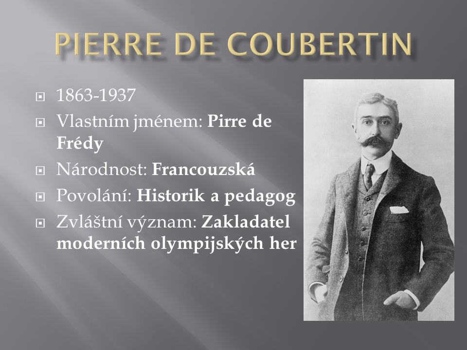 Pierre de coubertin 1863-1937 Vlastním jménem: Pirre de Frédy