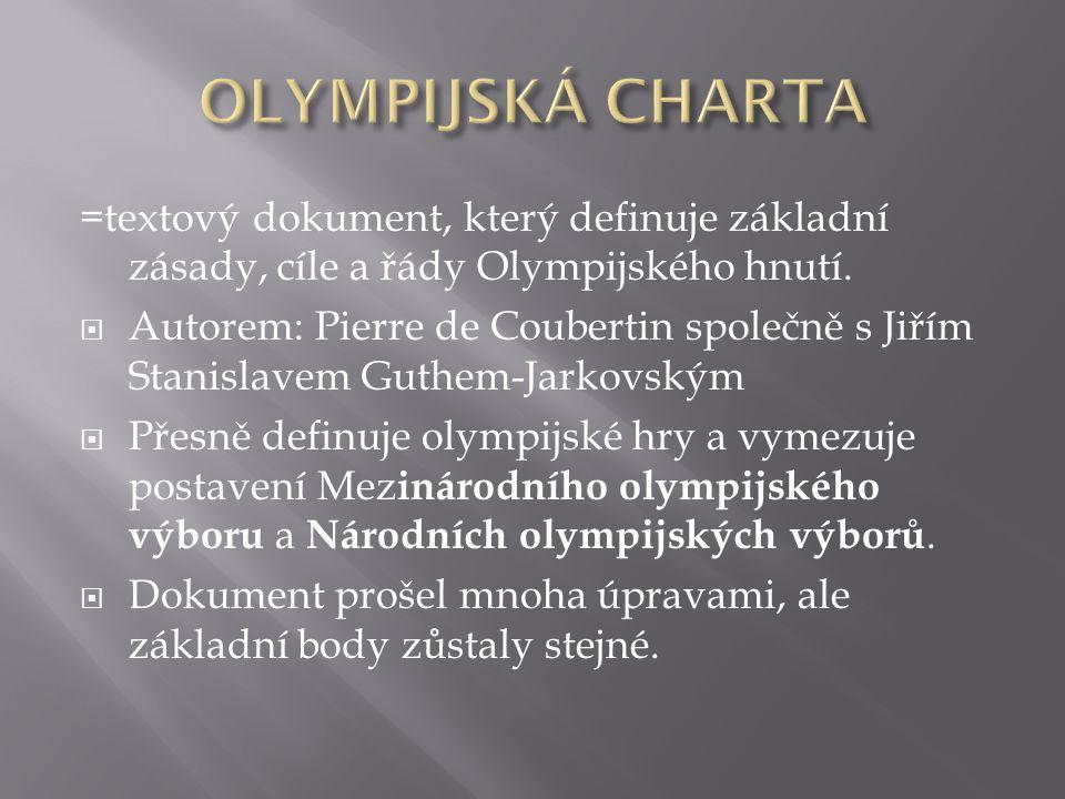 OLYMPIJSKÁ CHARTA =textový dokument, který definuje základní zásady, cíle a řády Olympijského hnutí.