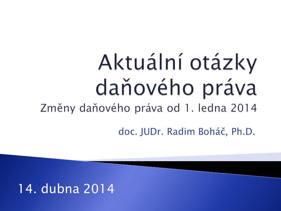 Aktuální otázky daňového práva Změny daňového práva od 1. ledna 2014