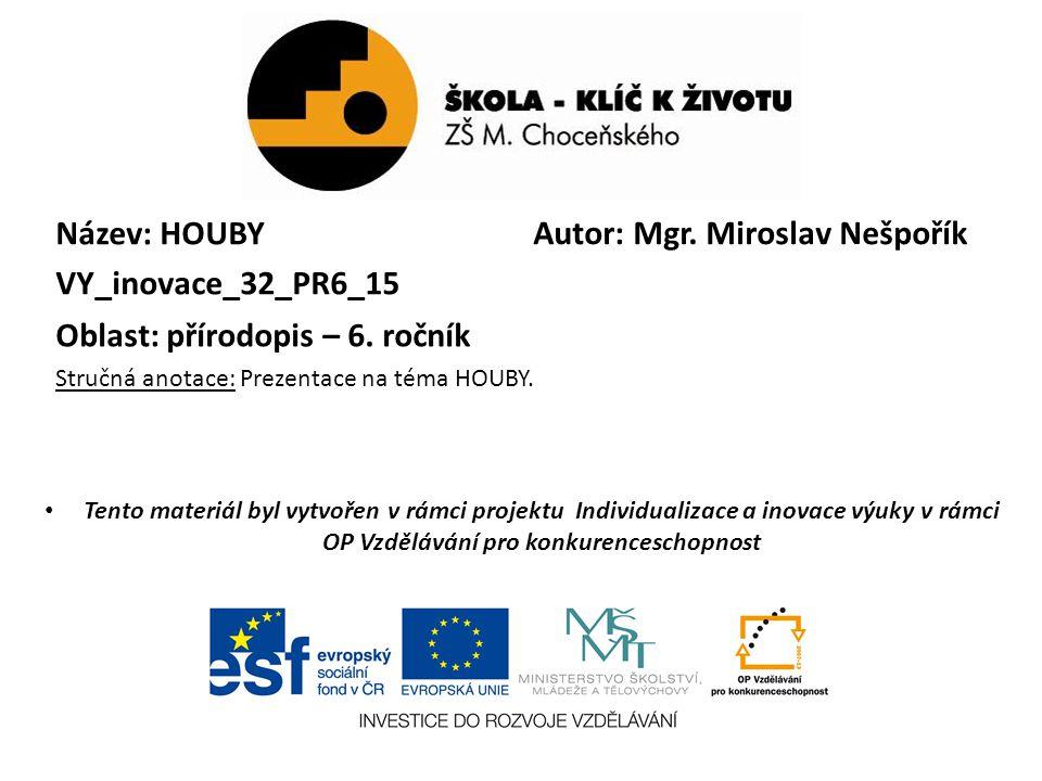 Autor: Mgr. Miroslav Nešpořík Název: HOUBY VY_inovace_32_PR6_15