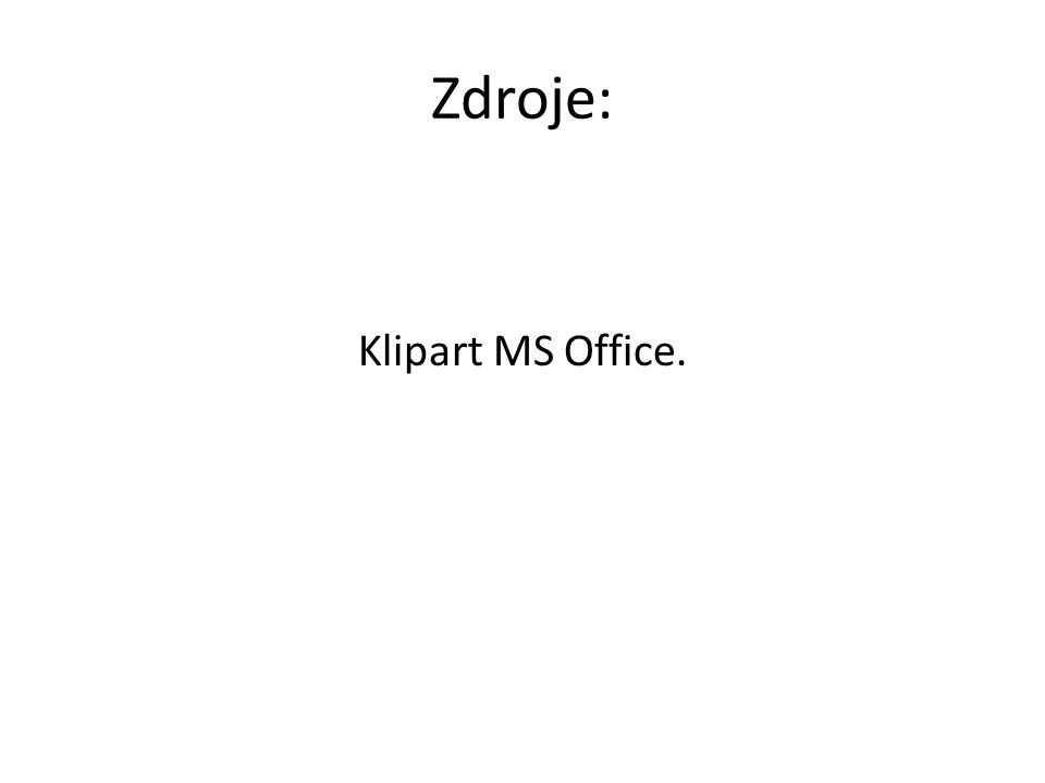 Zdroje: Klipart MS Office.