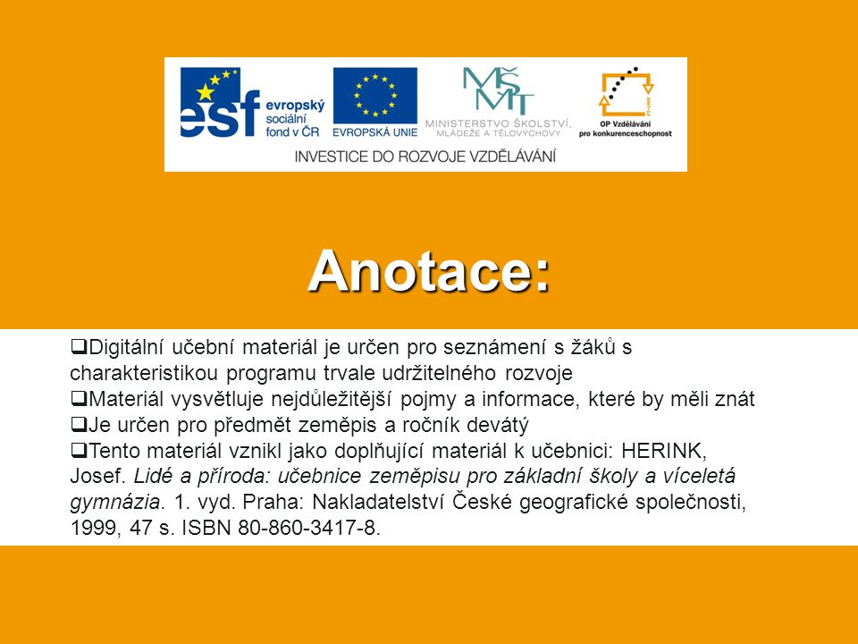 Anotace: Digitální učební materiál je určen pro seznámení s žáků s charakteristikou programu trvale udržitelného rozvoje.