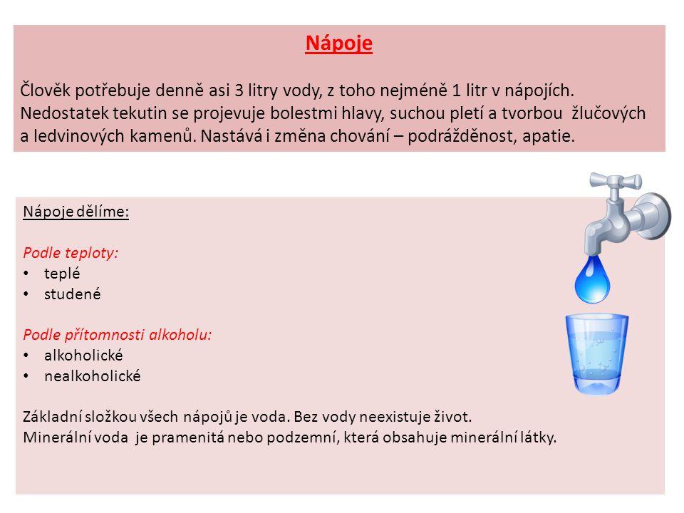 Nápoje Člověk potřebuje denně asi 3 litry vody, z toho nejméně 1 litr v nápojích.