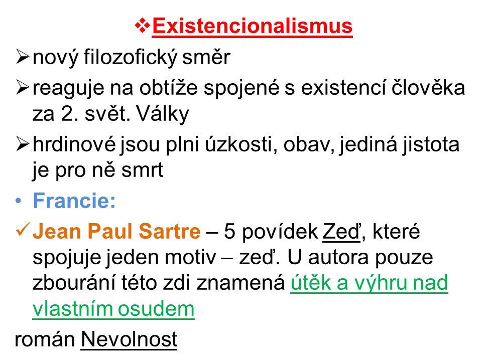 Existencionalismus nový filozofický směr. reaguje na obtíže spojené s existencí člověka za 2. svět. Války.