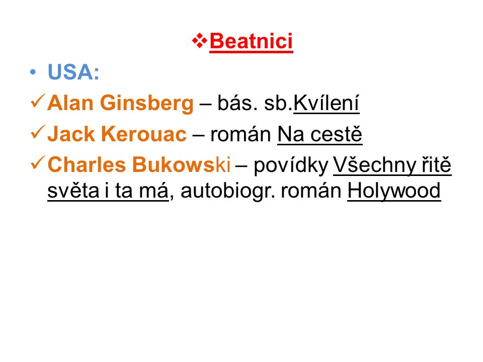 Beatnici USA: Alan Ginsberg – bás. sb.Kvílení. Jack Kerouac – román Na cestě.