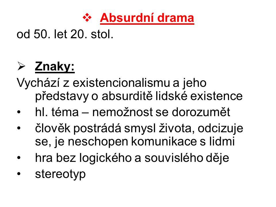 Absurdní drama od 50. let 20. stol. Znaky: Vychází z existencionalismu a jeho představy o absurditě lidské existence.