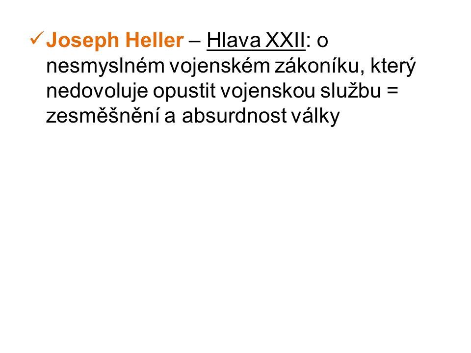 Joseph Heller – Hlava XXII: o nesmyslném vojenském zákoníku, který nedovoluje opustit vojenskou službu = zesměšnění a absurdnost války