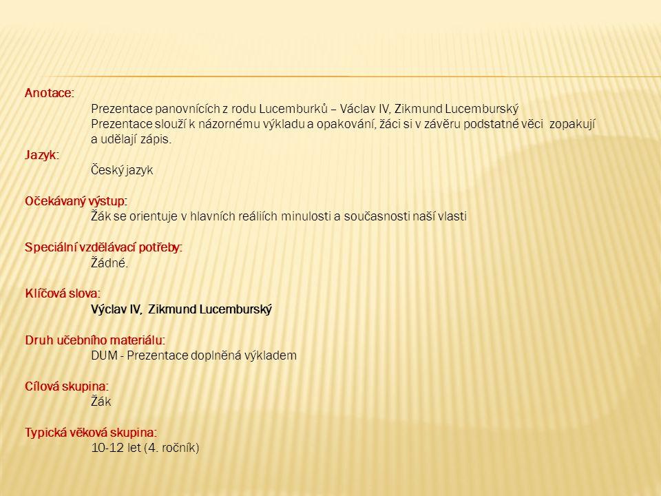 Anotace: Prezentace panovnících z rodu Lucemburků – Václav IV, Zikmund Lucemburský