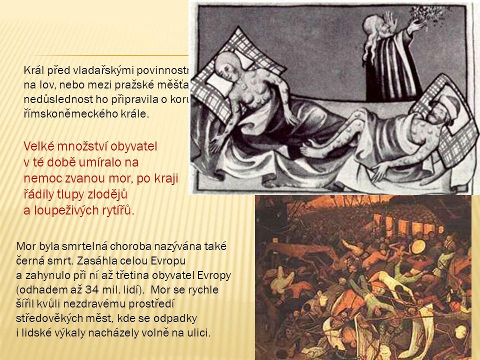 Král před vladařskými povinnostmi často utíkal na lov, nebo mezi pražské měšťany. Jeho nedůslednost ho připravila o korunu římskoněmeckého krále.