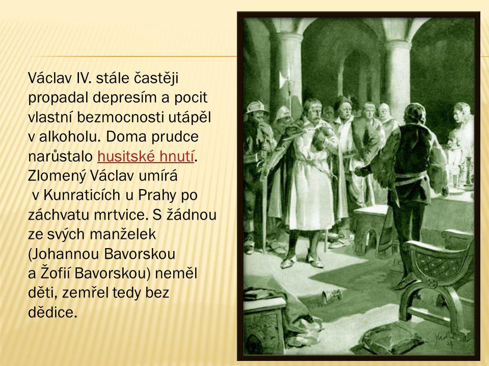 Václav IV. stále častěji propadal depresím a pocit vlastní bezmocnosti utápěl v alkoholu.