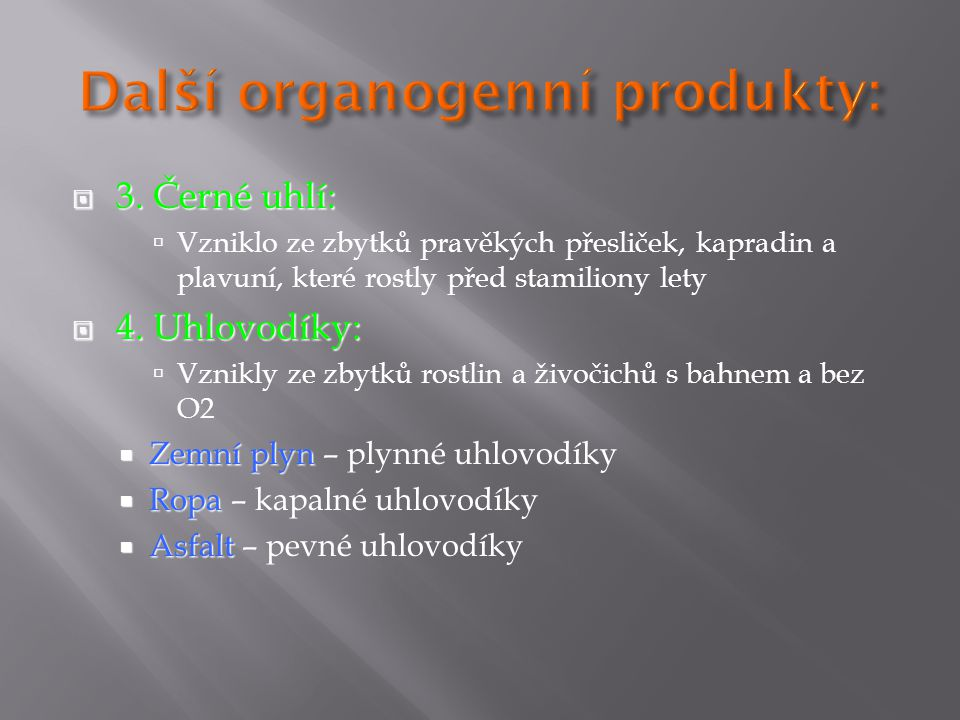 Další organogenní produkty: