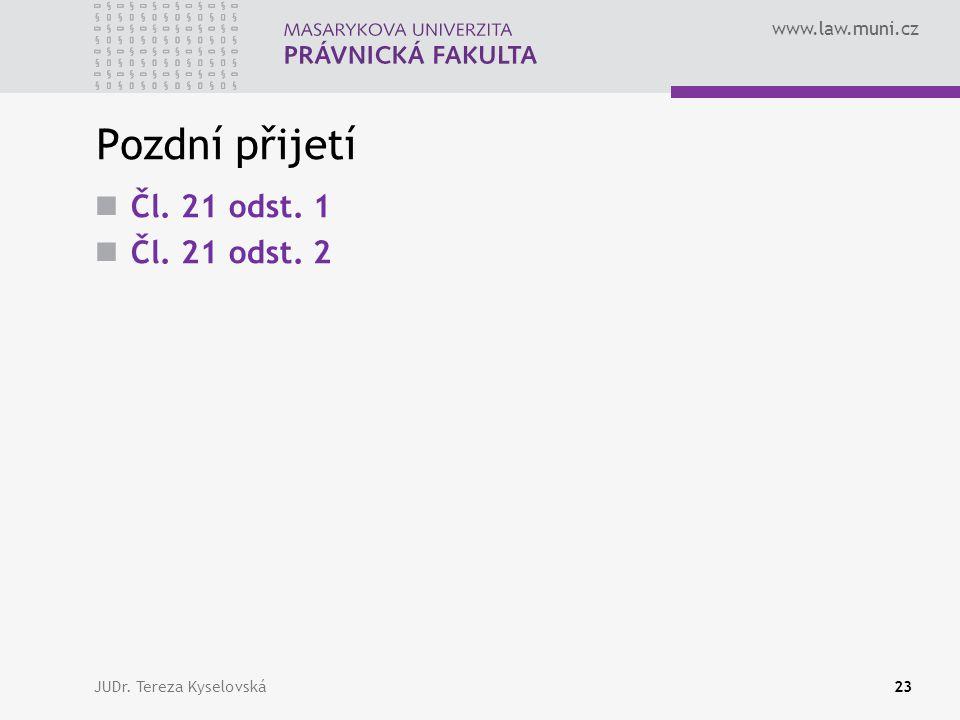 Pozdní přijetí Čl. 21 odst. 1 Čl. 21 odst. 2 JUDr. Tereza Kyselovská