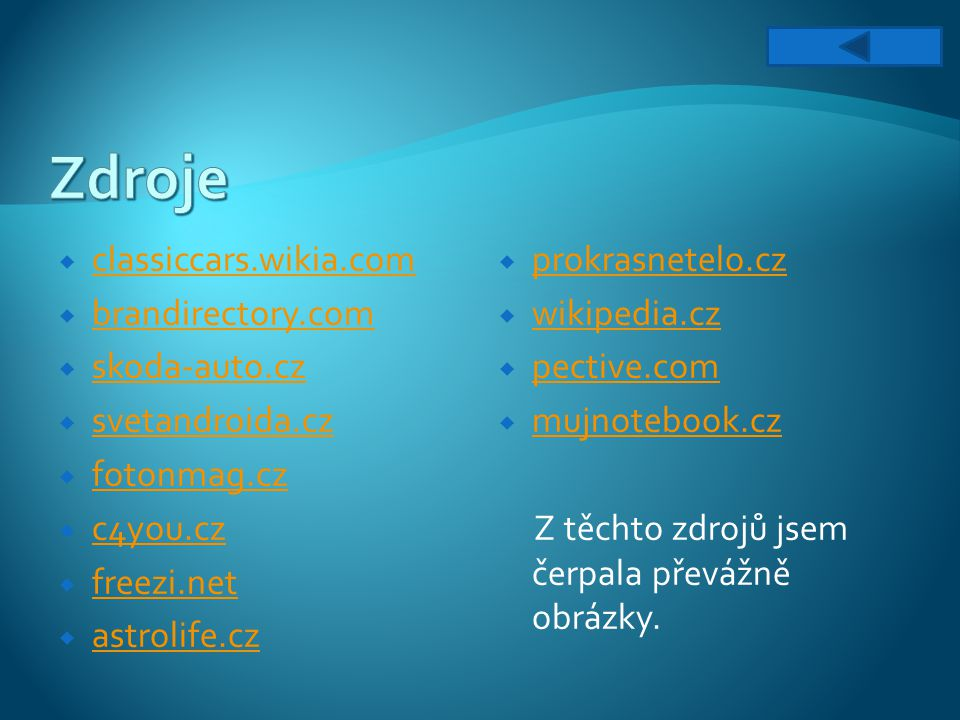 Zdroje classiccars.wikia.com brandirectory.com skoda-auto.cz
