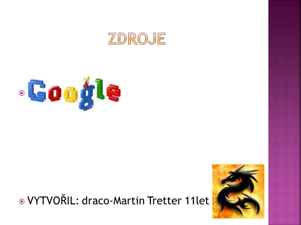 ZDROJE GooGle VYTVOŘIL: draco-Martin Tretter 11let