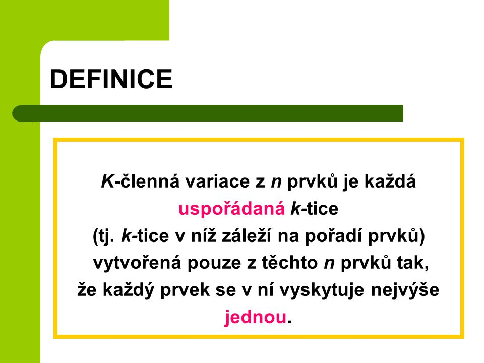 DEFINICE K-členná variace z n prvků je každá uspořádaná k-tice