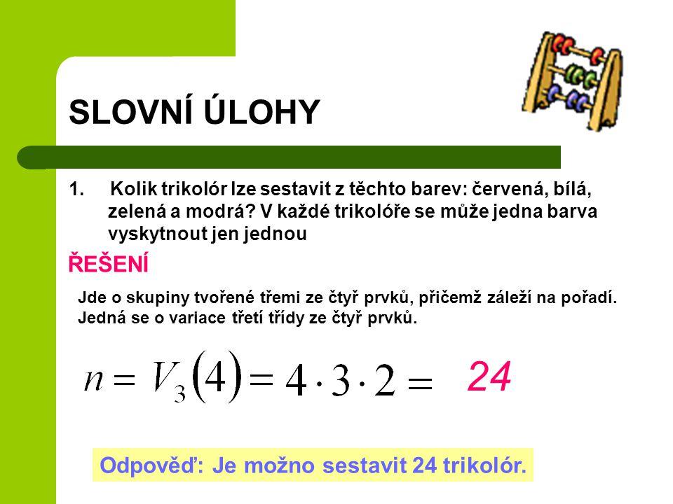 24 SLOVNÍ ÚLOHY ŘEŠENÍ Odpověď: Je možno sestavit 24 trikolór.