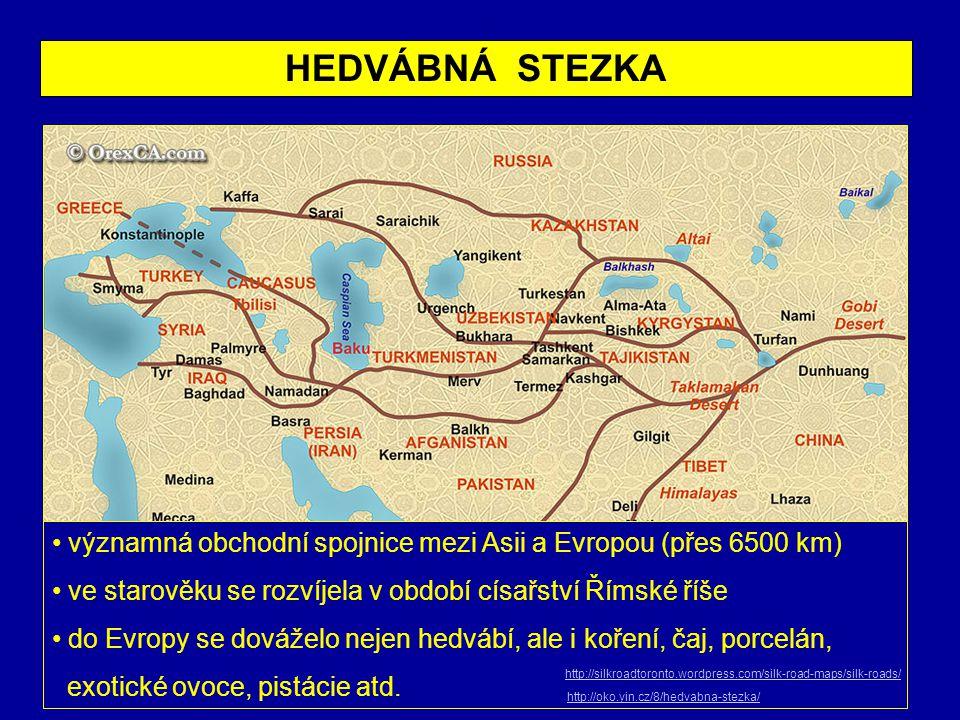 HEDVÁBNÁ STEZKA významná obchodní spojnice mezi Asii a Evropou (přes 6500 km) ve starověku se rozvíjela v období císařství Římské říše.
