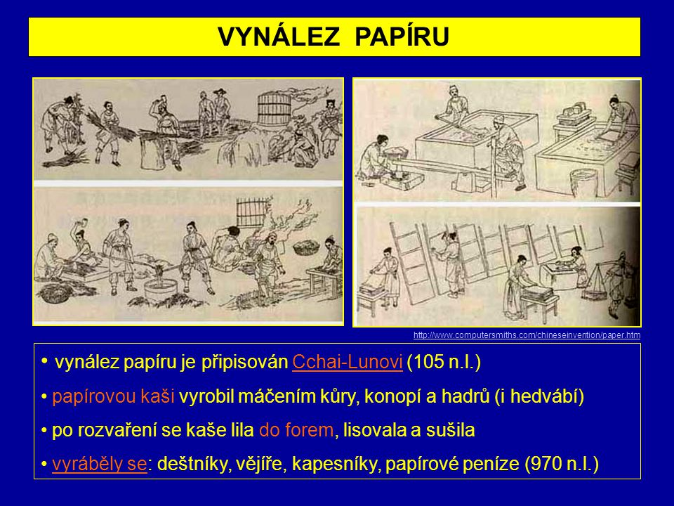 VYNÁLEZ PAPÍRU vynález papíru je připisován Cchai-Lunovi (105 n.l.)