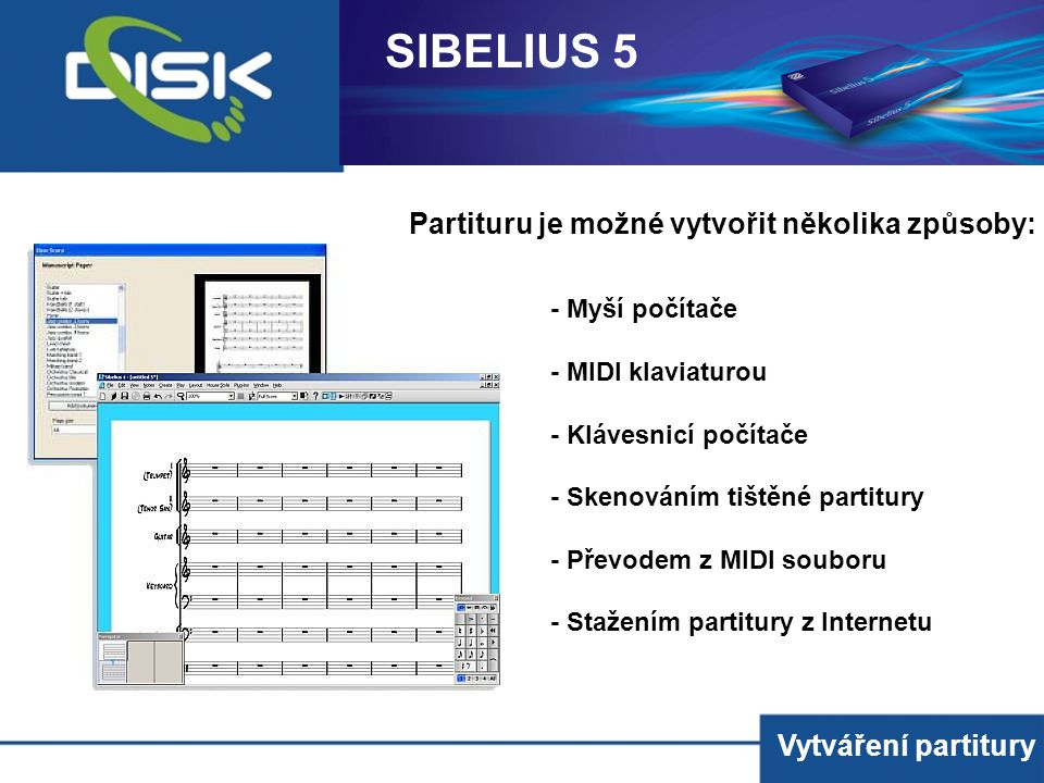SIBELIUS 5 Partituru je možné vytvořit několika způsoby: