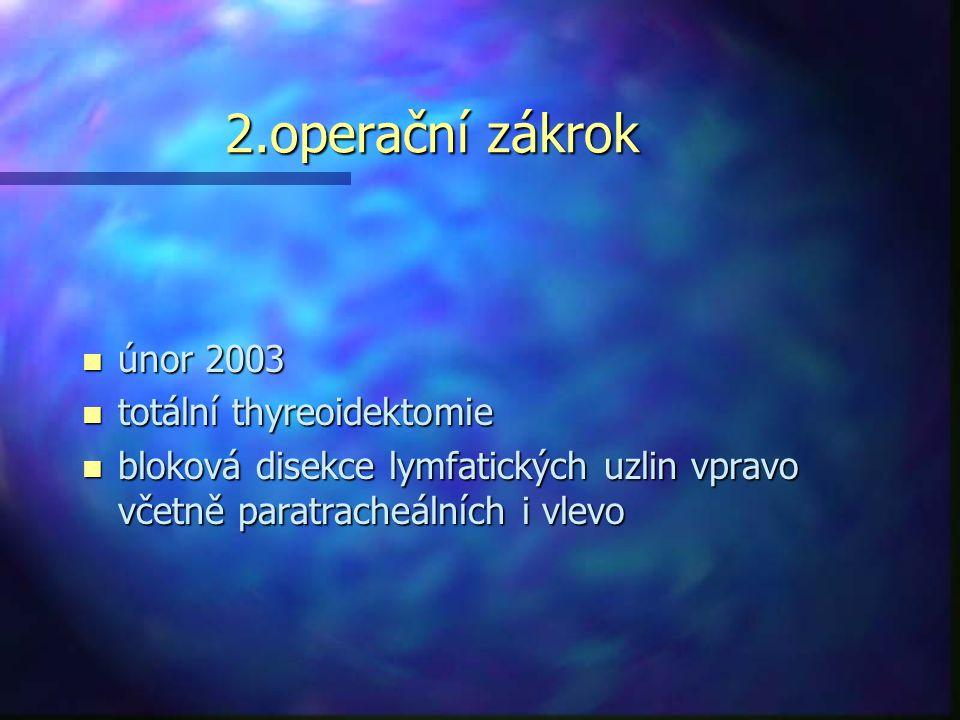 2.operační zákrok únor 2003 totální thyreoidektomie