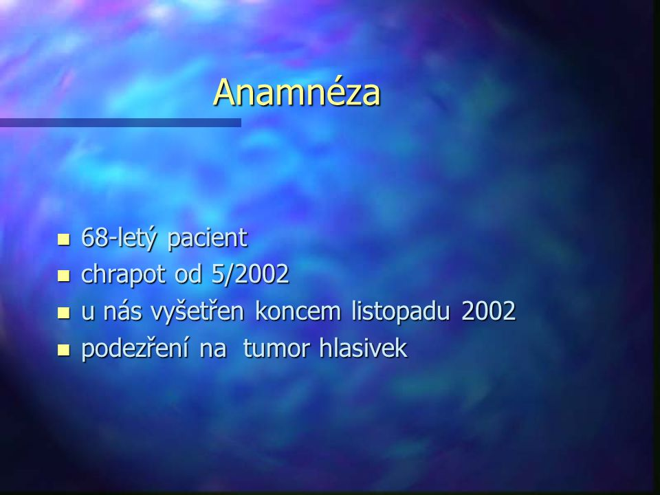 Anamnéza 68-letý pacient chrapot od 5/2002