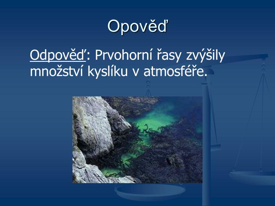 Opověď Odpověď: Prvohorní řasy zvýšily množství kyslíku v atmosféře.