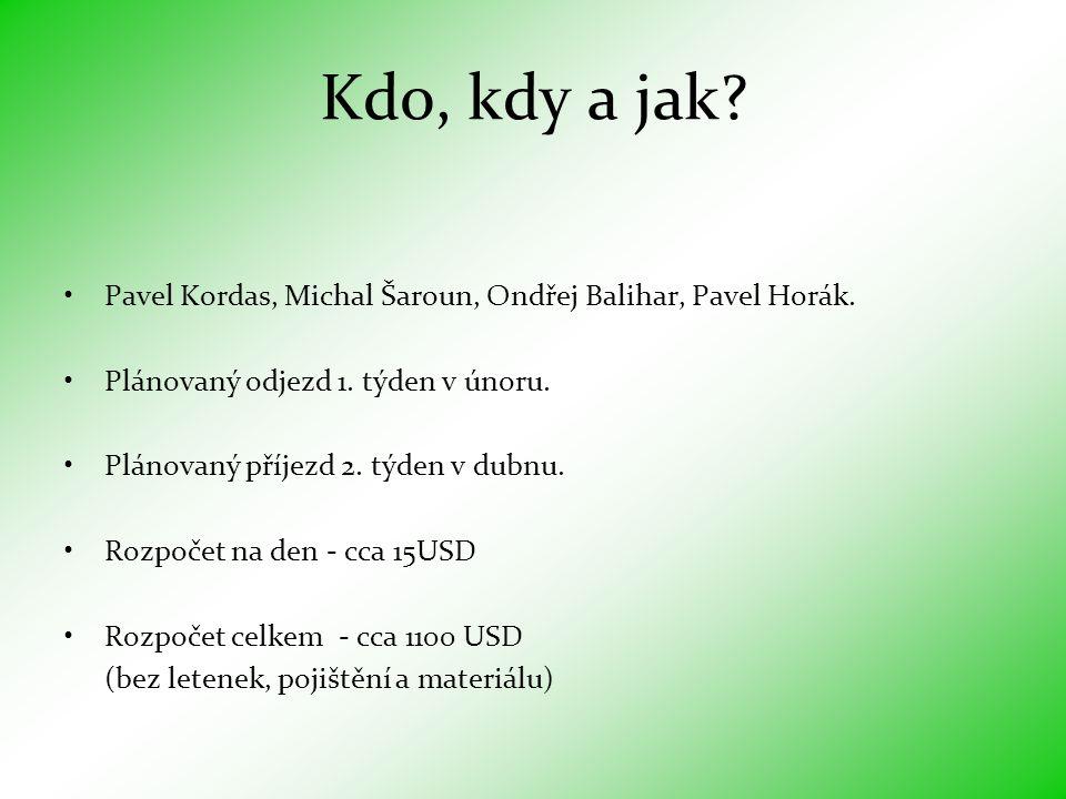 Kdo, kdy a jak Pavel Kordas, Michal Šaroun, Ondřej Balihar, Pavel Horák. Plánovaný odjezd 1. týden v únoru.
