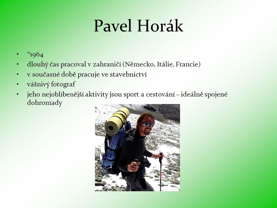 Pavel Horák *1964. dlouhý čas pracoval v zahraničí (Německo, Itálie, Francie) v současné době pracuje ve stavebnictví.