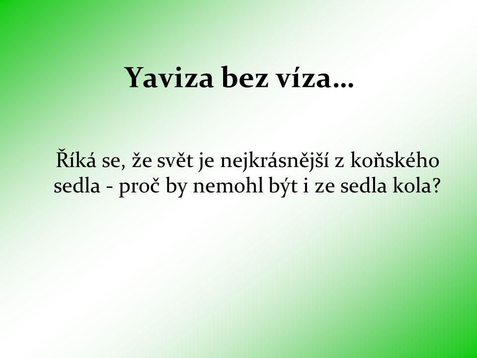 Yaviza bez víza… Říká se, že svět je nejkrásnější z koňského sedla - proč by nemohl být i ze sedla kola
