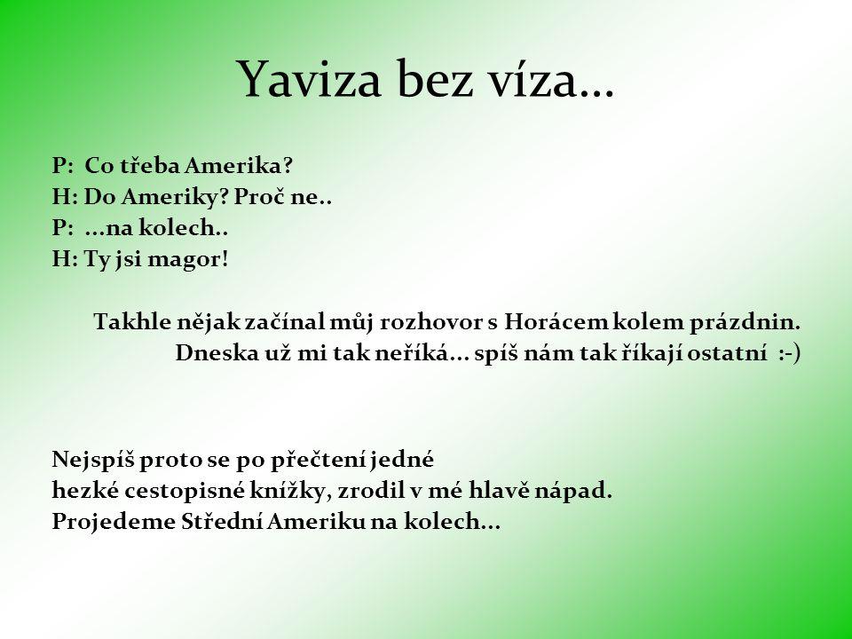 Yaviza bez víza… P: Co třeba Amerika H: Do Ameriky Proč ne..