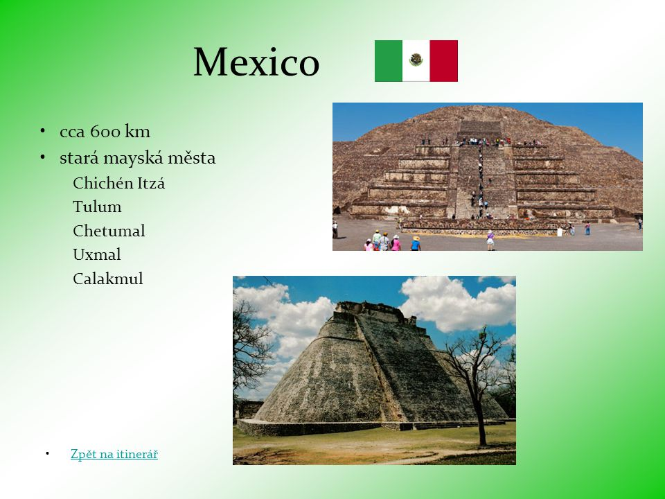 Mexico cca 600 km stará mayská města Chichén Itzá Tulum Chetumal Uxmal
