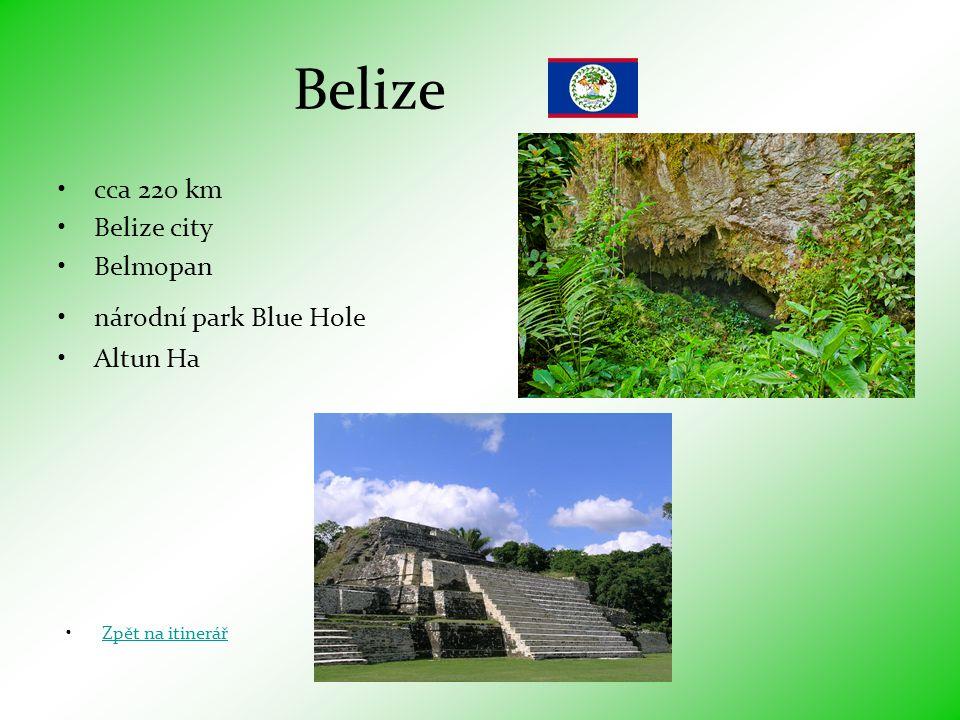 Belize cca 220 km Belize city Belmopan národní park Blue Hole Altun Ha