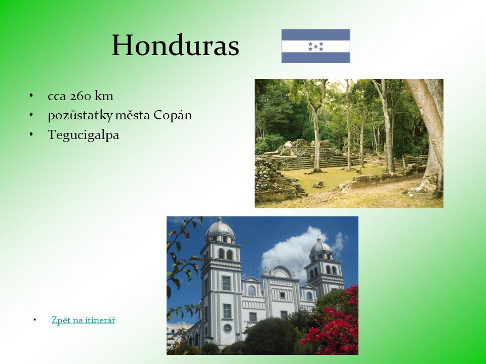Honduras cca 260 km pozůstatky města Copán Tegucigalpa