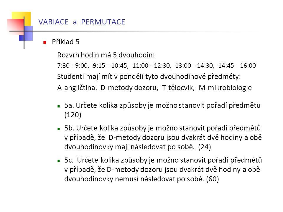 VARIACE a PERMUTACE Příklad 5 Rozvrh hodin má 5 dvouhodin: