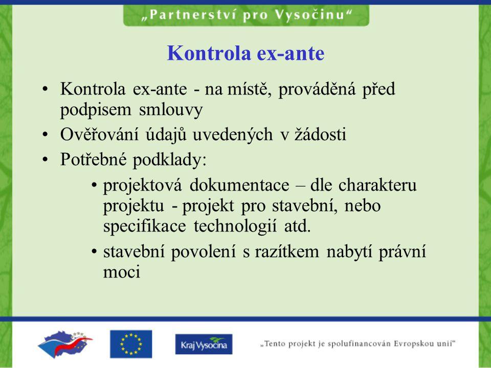 Kontrola ex-ante Kontrola ex-ante - na místě, prováděná před podpisem smlouvy. Ověřování údajů uvedených v žádosti.