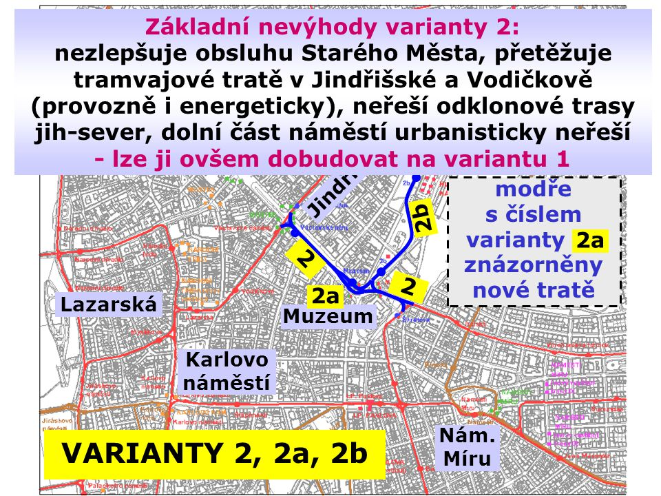 Základní nevýhody varianty 2: nezlepšuje obsluhu Starého Města, přetěžuje tramvajové tratě v Jindřišské a Vodičkově (provozně i energeticky), neřeší odklonové trasy jih-sever, dolní část náměstí urbanisticky neřeší - lze ji ovšem dobudovat na variantu 1