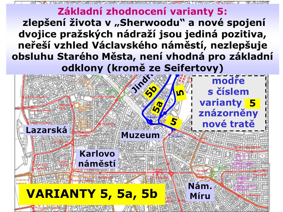 """Základní zhodnocení varianty 5: zlepšení života v """"Sherwoodu a nové spojení dvojice pražských nádraží jsou jediná pozitiva, neřeší vzhled Václavského náměstí, nezlepšuje obsluhu Starého Města, není vhodná pro základní odklony (kromě ze Seifertovy)"""