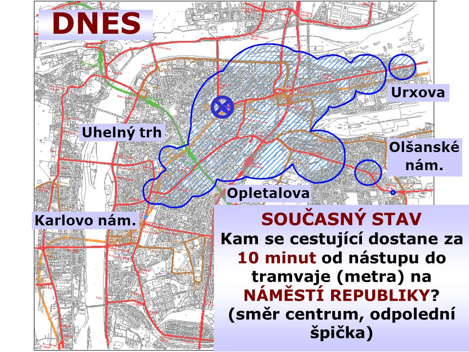 DNES Urxova Uhelný trh Olšanské nám. Opletalova Karlovo nám.