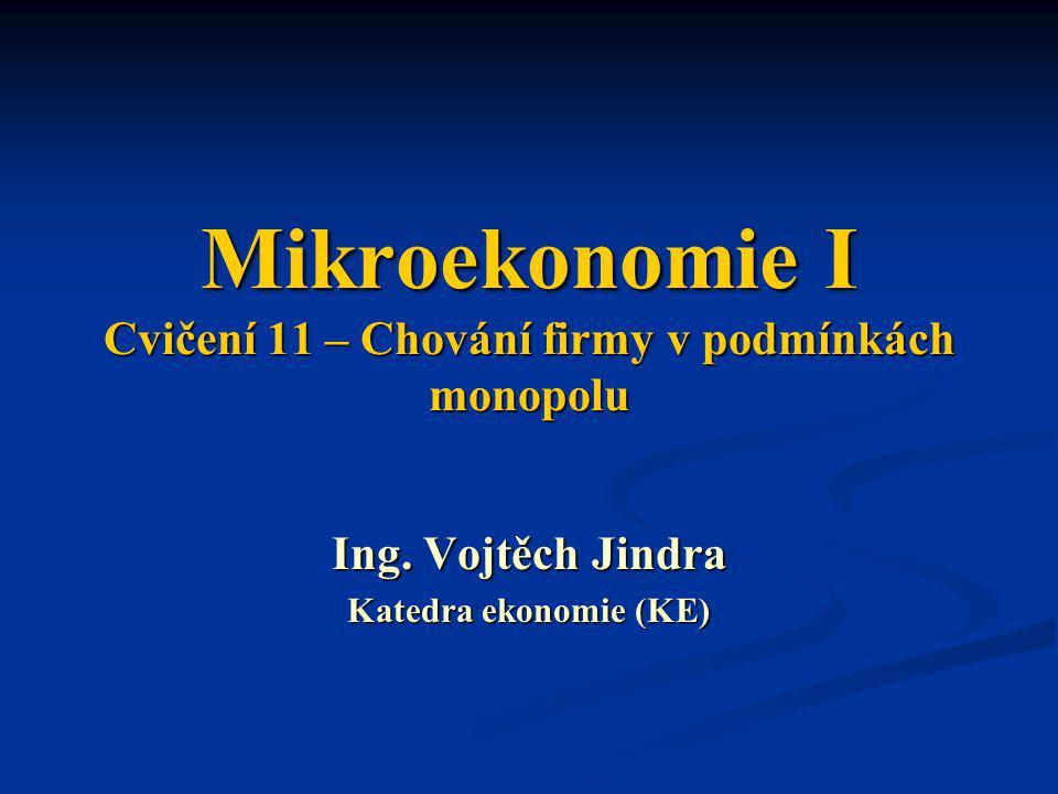Mikroekonomie I Cvičení 11 – Chování firmy v podmínkách monopolu