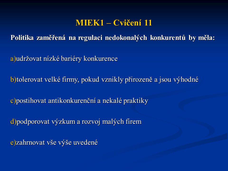 MIEK1 – Cvičení 11 Politika zaměřená na regulaci nedokonalých konkurentů by měla: udržovat nízké bariéry konkurence.