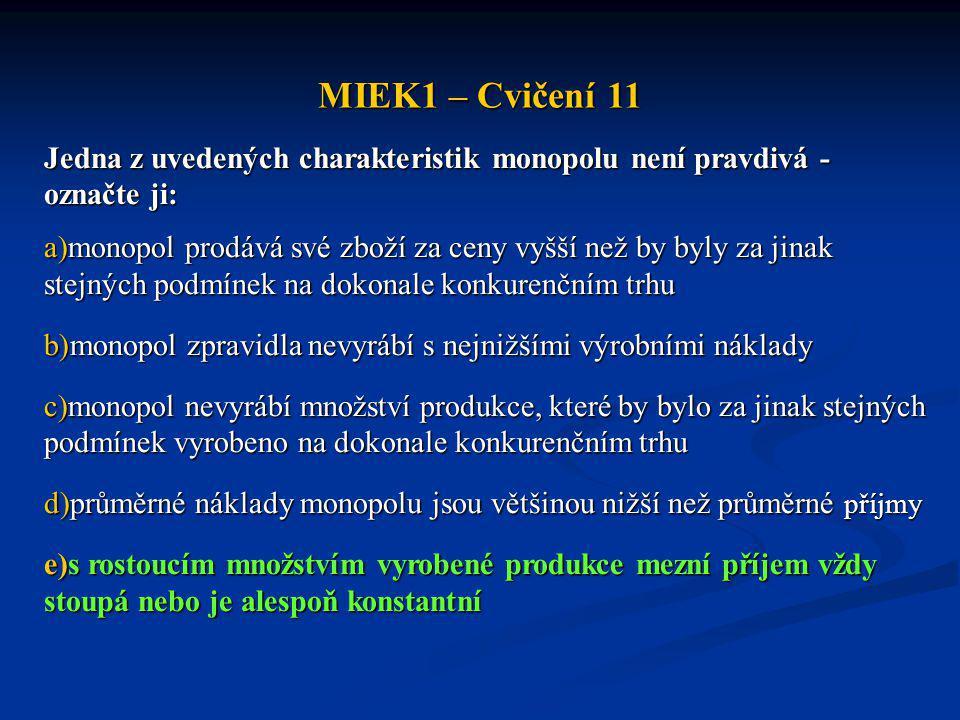 MIEK1 – Cvičení 11 Jedna z uvedených charakteristik monopolu není pravdivá - označte ji: