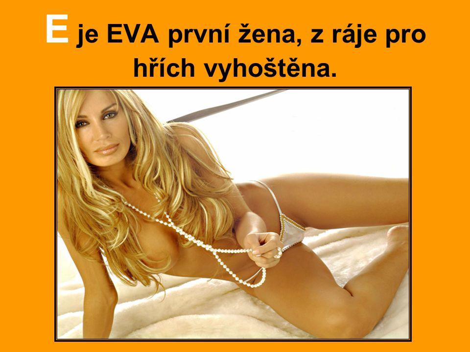 E je EVA první žena, z ráje pro hřích vyhoštěna.